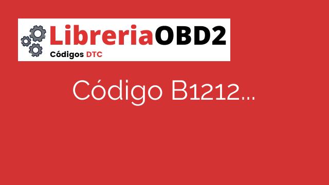 Código B1212 – ¿Qué significa y cómo solucionarlo?