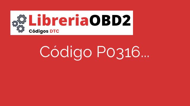 Código P0316 – ¿Qué significa y cómo solucionarlo?